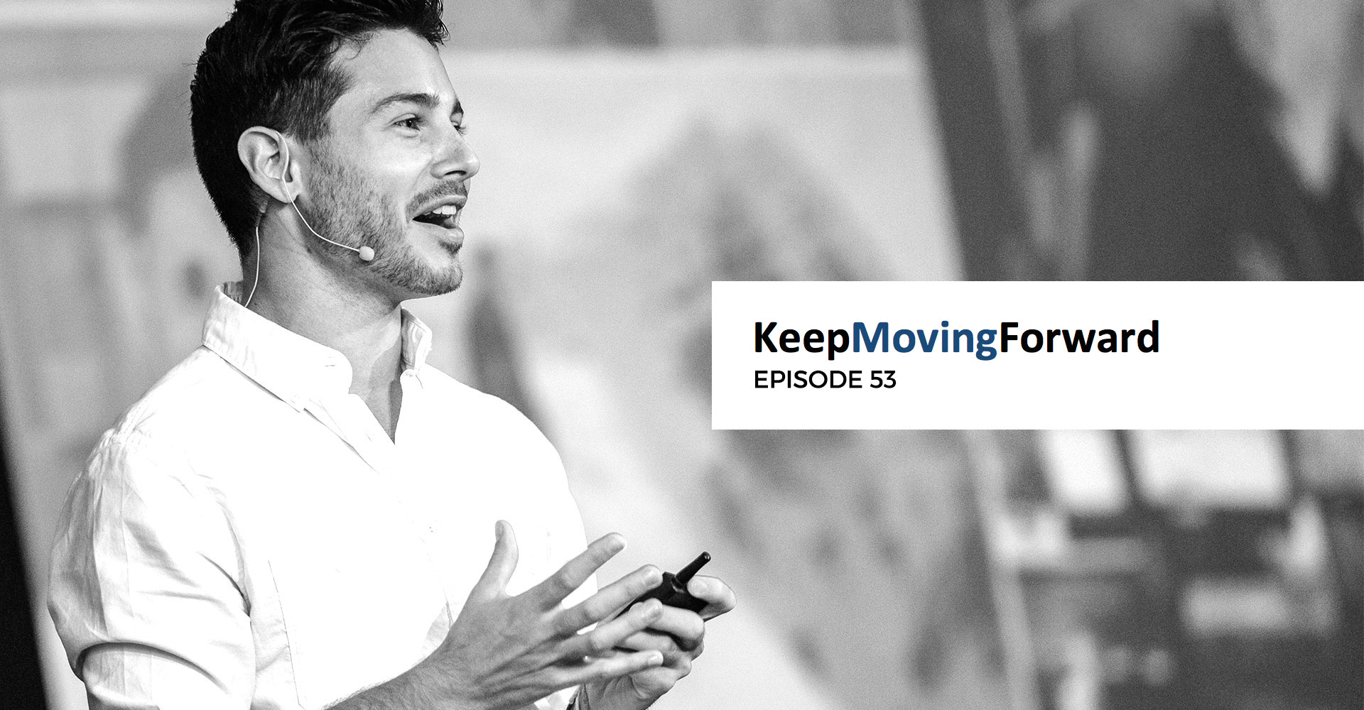 """Keep Moving Forward Podcast Episode 53: """"Decide to Act on Your Dreams"""" (with Jonathan Ronzio)"""