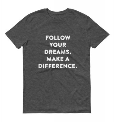 Follow Your Dreams. Make A Difference.